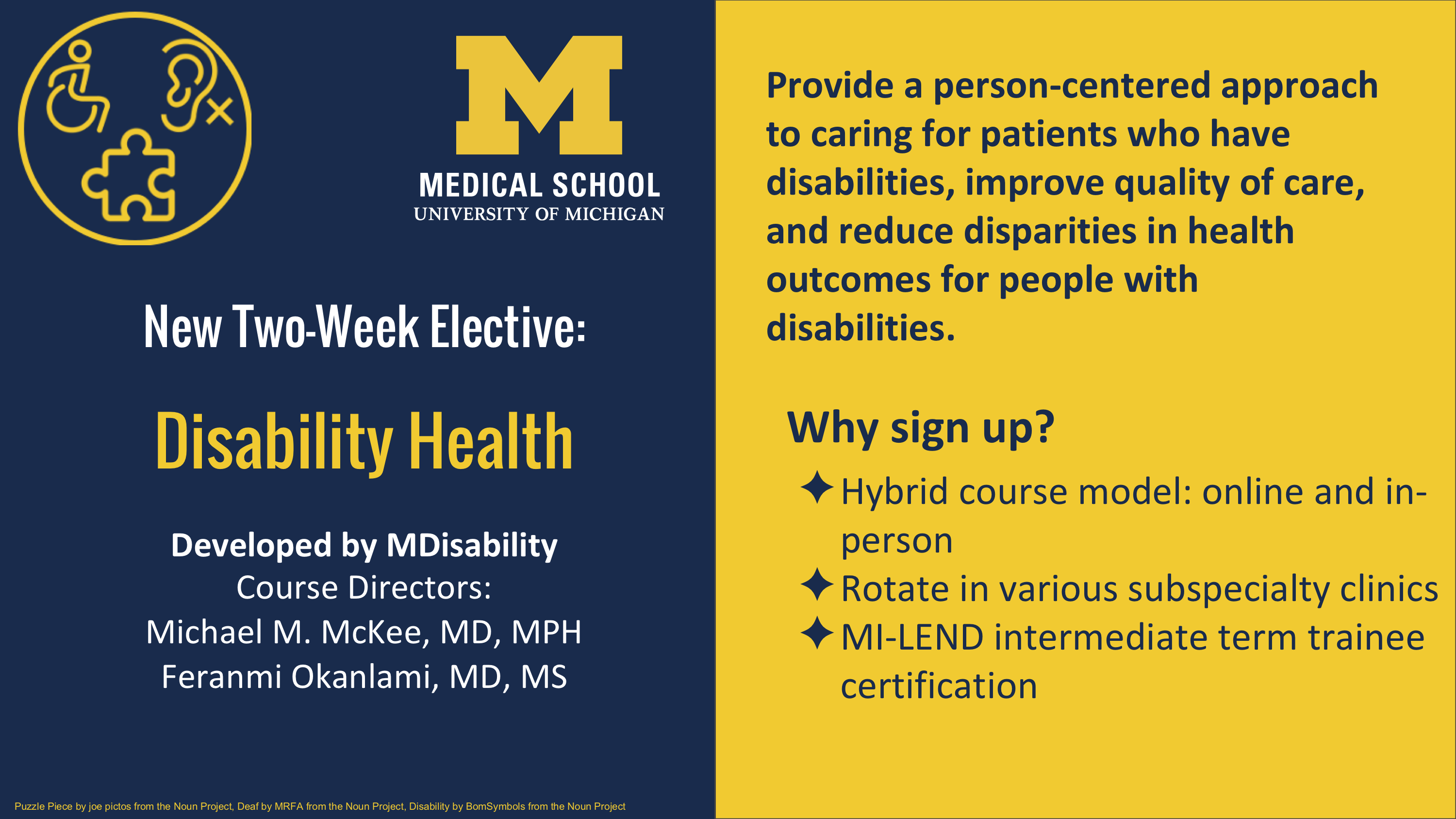 New Two-Week Elective: Disability Health Developed by MDisability Course Directors: Michael M. McKee, MD, MPH Feranmi Okanlami, MD, MS. Provide a person-centered approach to caring for patients who have disabilities, improve quality of care, and reduce di