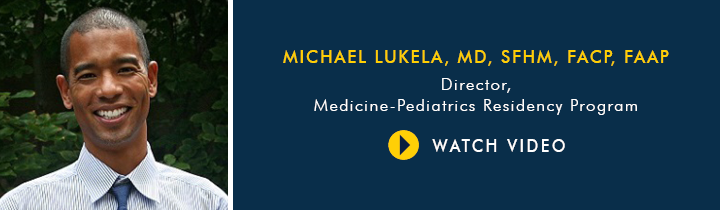 Why Choose U-M Medicine-Pediatrics Residency Program, Dr. Michael Lukela