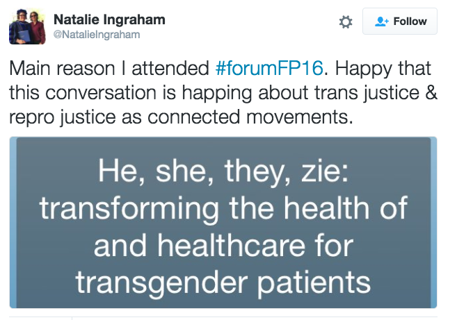 main reason I attended #ForumFP16 Happy that this conversation is happing about trans justice & repro justice as connected movements.
