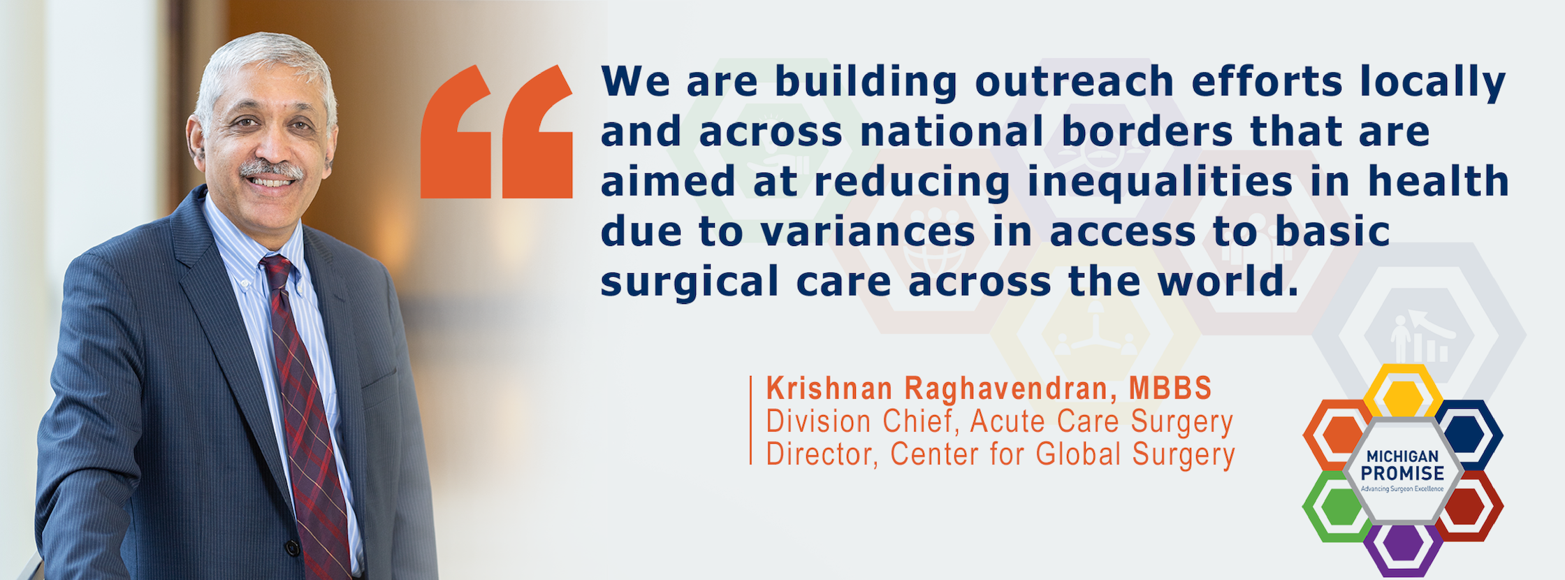 """We are building outreach efforts locally and across national borders that are aimed at reducing inequalities in health due to variances in access to basic surgical care across the world."" - Krishnan Raghavendran, MBBS"