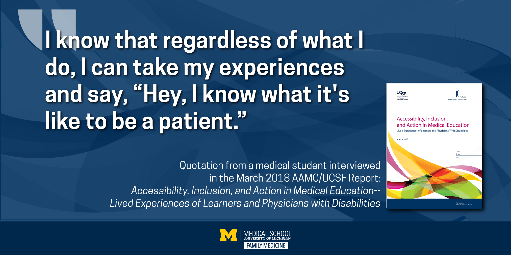 """Quote from medical student interviewed in AAMC report """"I know that regardless of what I do, I can take my experiences and say, """"Hey  I know what it's like to be a patient."""""""