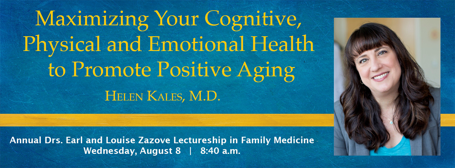Zazove Lectureship: Maximizing Your Cognitive Physical and Emotional Health to Promote Positive Aging by Helen Kales. Held on August 8th at 8:40 a.m.