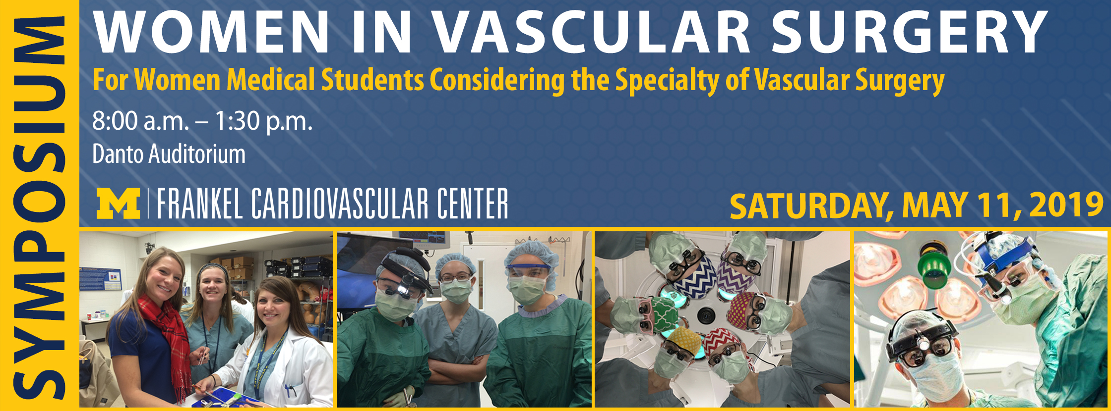 Women in Vascular Surgery Symposium: For Women Medical Student Considering the Specialty of Vascular Surgery on Saturday, May 11, 2019 from 8:30 am - 1:00 pm Danto Auditorium at Frankel Cardiovascular Center