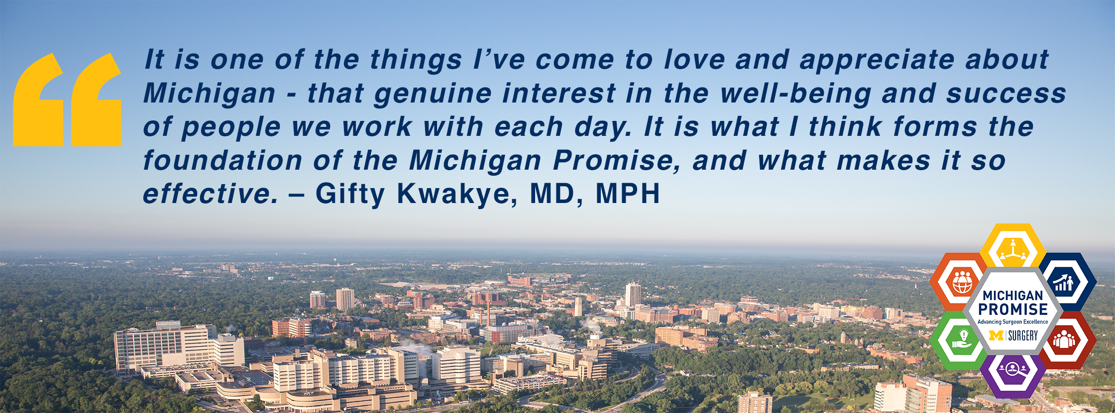 It is one of the things I've come to love and appreciate about Michigan – that genuine interest in the well-being and success of people we work with each day. It is what I think forms the foundation of the Michigan Promise, and what makes it so effective.