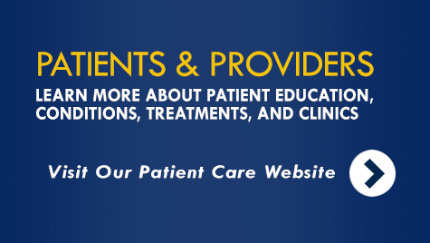 Patients & Providers: Learn more about patient education, conditions, treatments, and clinics