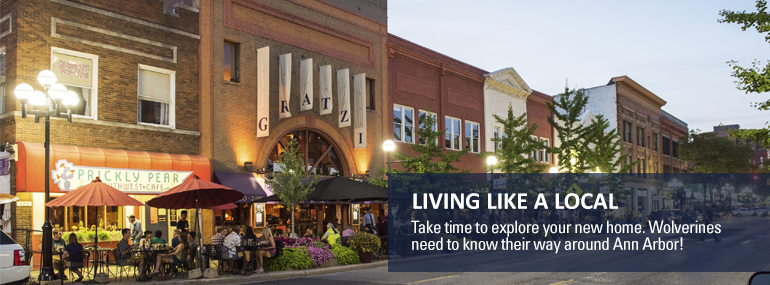 Living Like a Local: Take time to explore your new home. Wolverines need to know their way around Ann Arbor!