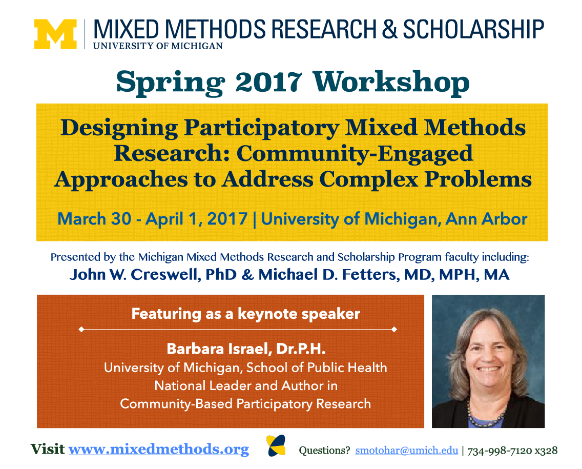 Mixed Methods program Spring 2017 workshop flyer Designing Participatory Mixed Methods Research: Community-Engaged Approaches to Address Complex Problems March 30 - April 1, 2017 | University of Michigan, Ann Arbor