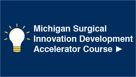 Michigan Surgical Innovation Development Accelerator Course