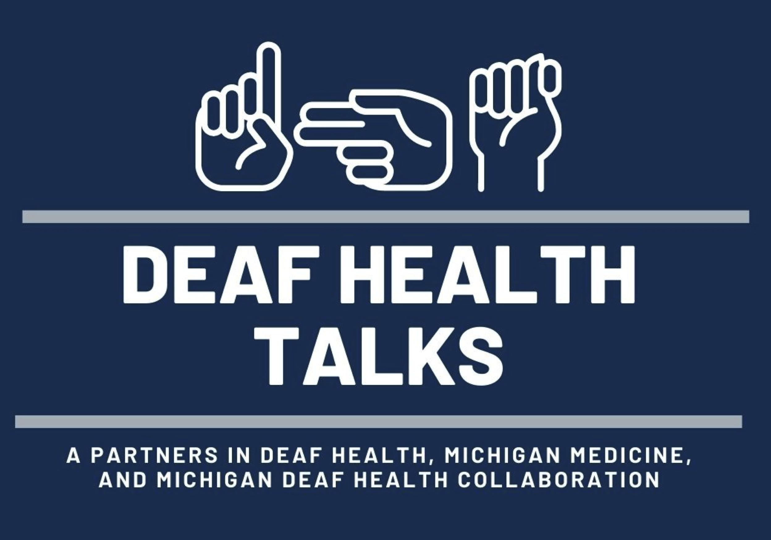 Deaf Health Talks: A Partners in Deaf Health, Michigan Medicine, and Michigan Deaf Health Collaboration