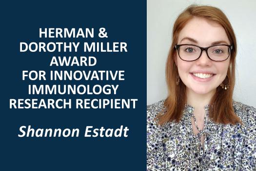 Herman & Dorothy Miller Award for Innovative Immunology Research Recipient - Shannon Estadt