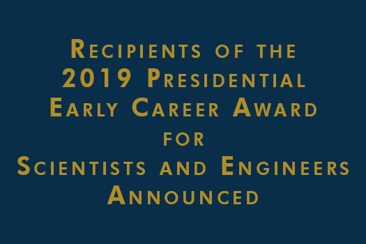 Recipients of the 2019 Presidential Early Career Award for Scientists and Engineers Announced