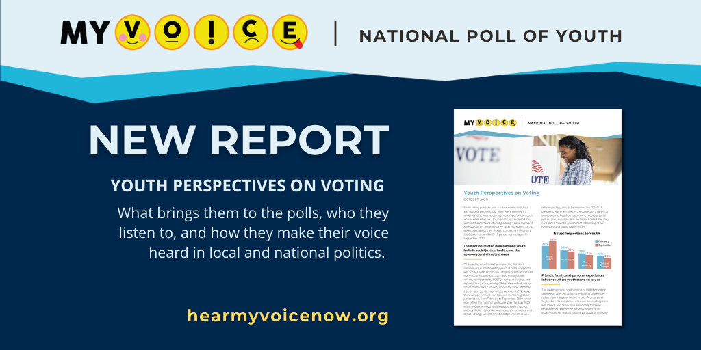 MyVoice National Poll of Youth New Report Youth Perspectives on Voting. What brings them to the polls, who they listen to, and how they make their voice heard in local and national politics. hearmyvoicenow.org