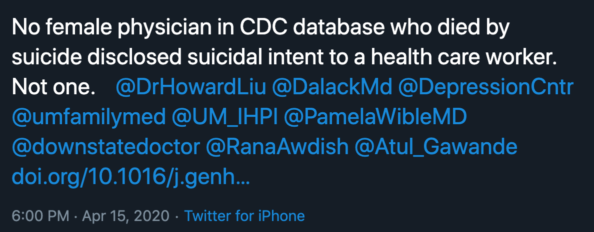 Twitter post @KatherineGold @KGoldMD No female physician in CDC database who died by suicide disclosed suicidal intent to a health care worker.  Not one.