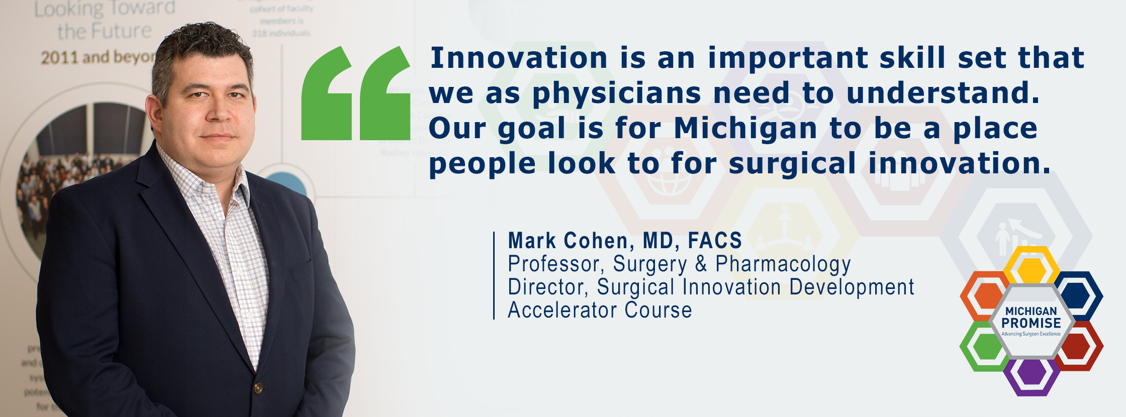 """Innovation is an important skill set that we as physicians need to understand. Our goal is for Michigan to be a place people look to for surgical innovation."" Mark Cohen, MD, FACS"
