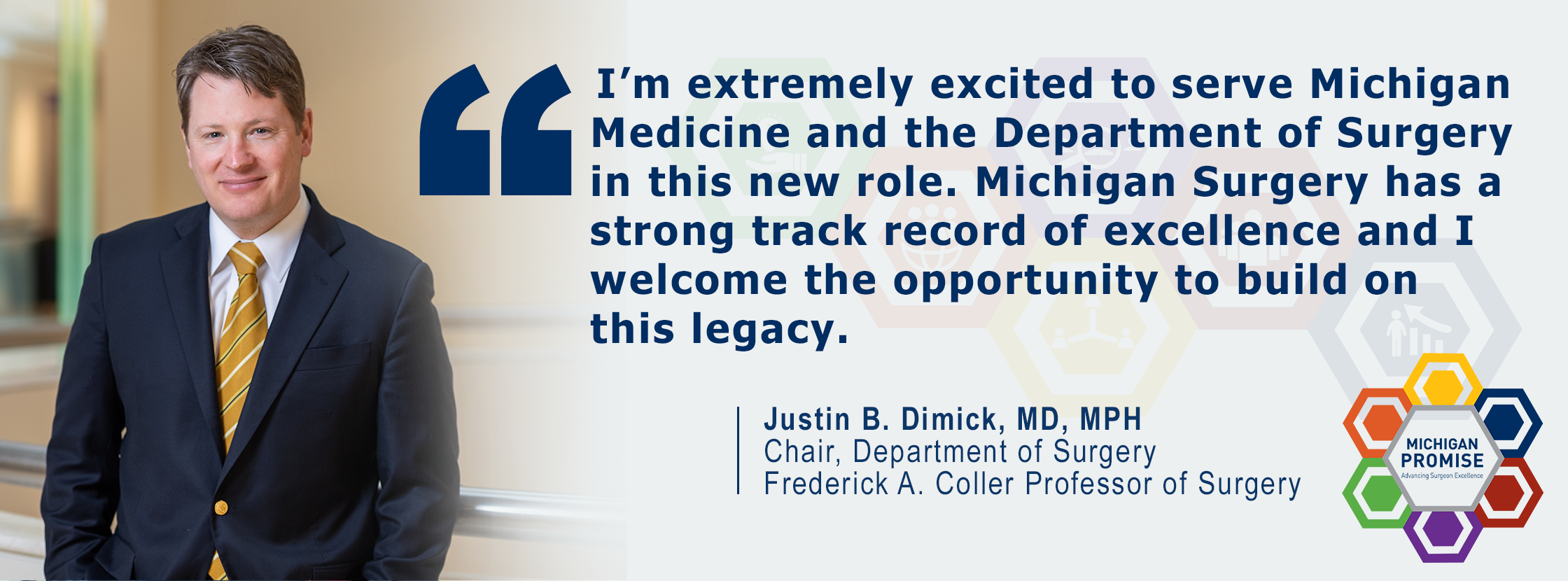 """I'm extremely excited to serve Michigan Medicine and the Department of Surgery in this new role. Michigan Surgery has a strong track record of excellence and I welcome the opportunity to build on this legacy."" Justin B. Dimick, MD, MPH"