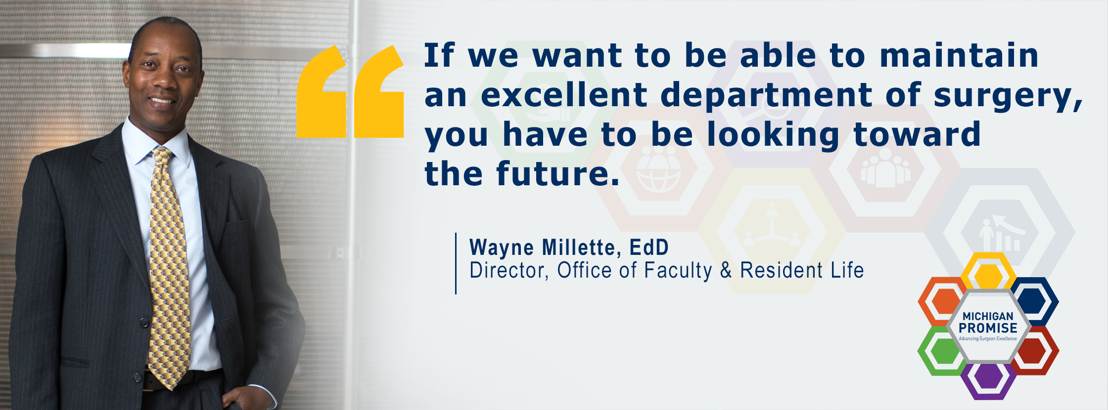"""If we want to be able to maintain an excellent department of surgery, you have to be looking towards the future."" Wayne Millette EdD, Director, Office of Faculty & Resident Life"