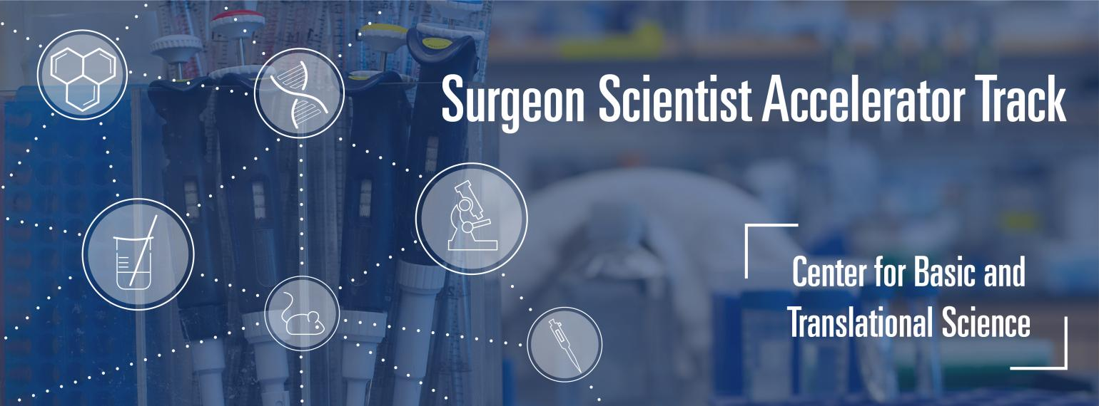 Center for Basic and Translational Surgeon Scientist Accelerator Track