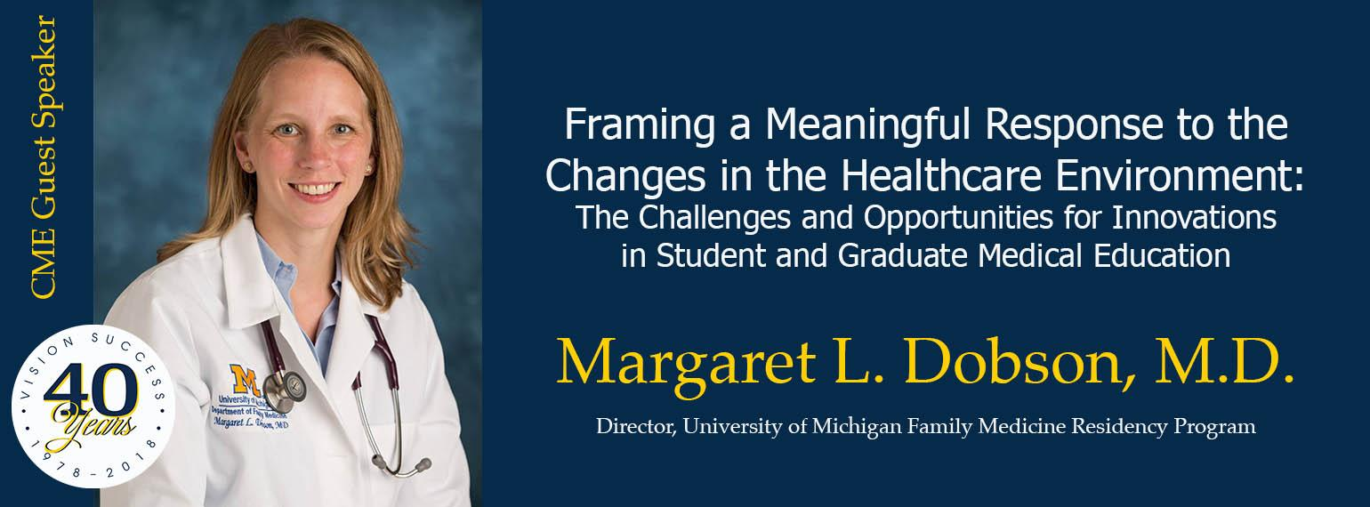 Meg Dobson - Framing a Meaningful Response to the Changes in the Healthcare Environment: The Challenges and Opportunities for Innovations in Student and Graduate Medical Education