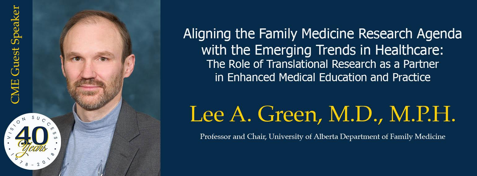 Lee A. Green - Aligning the Family Medicine Research Agenda with the Emerging Trends in Healthcare: The Role of Translational Research as a Partner in Enhanced Medical Education and Practice