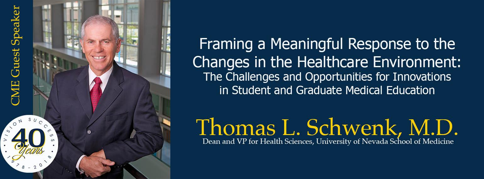 Thomas L. Schwenk, M.D.  - Framing a Meaningful Response to the Changes in the Healthcare Environment: The Challenges and Opportunities for Innovations in Student and Graduate Medical Education