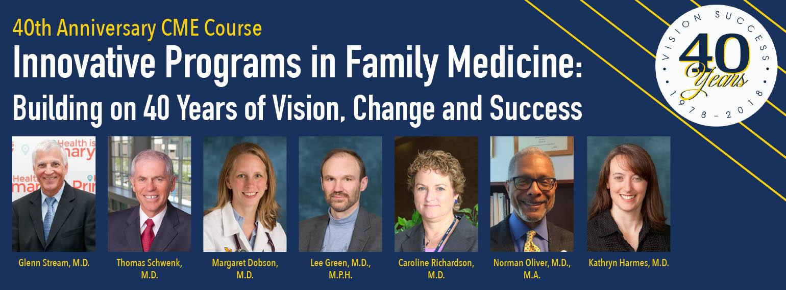40th Anniversary CME Course - Innovative Programs in Family Medicine:  Building on 40 Years of Vision, Change and Success