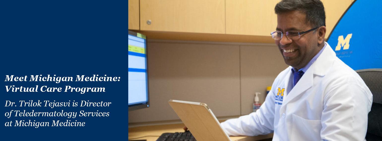 Dr. Trilok Tejasvi is Director of Teledermatology Services at Michigan Medicine