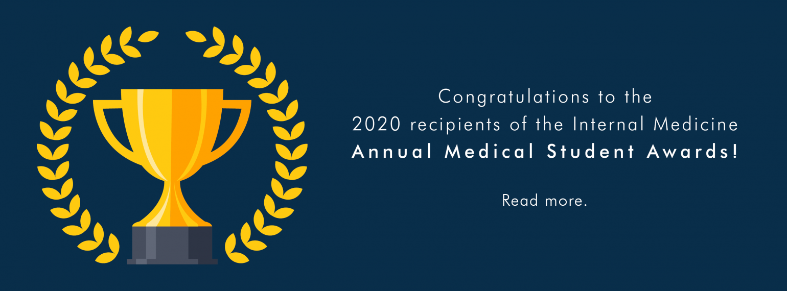Congratulations to the 2020 recipients of the Internal Medicine Annual Medical Student Awards!
