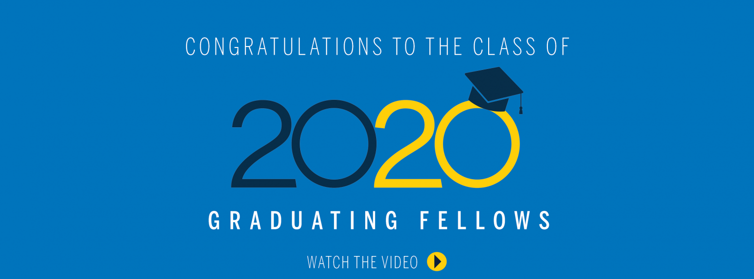 Congratulations to the Class of 2020 Graduating Fellows