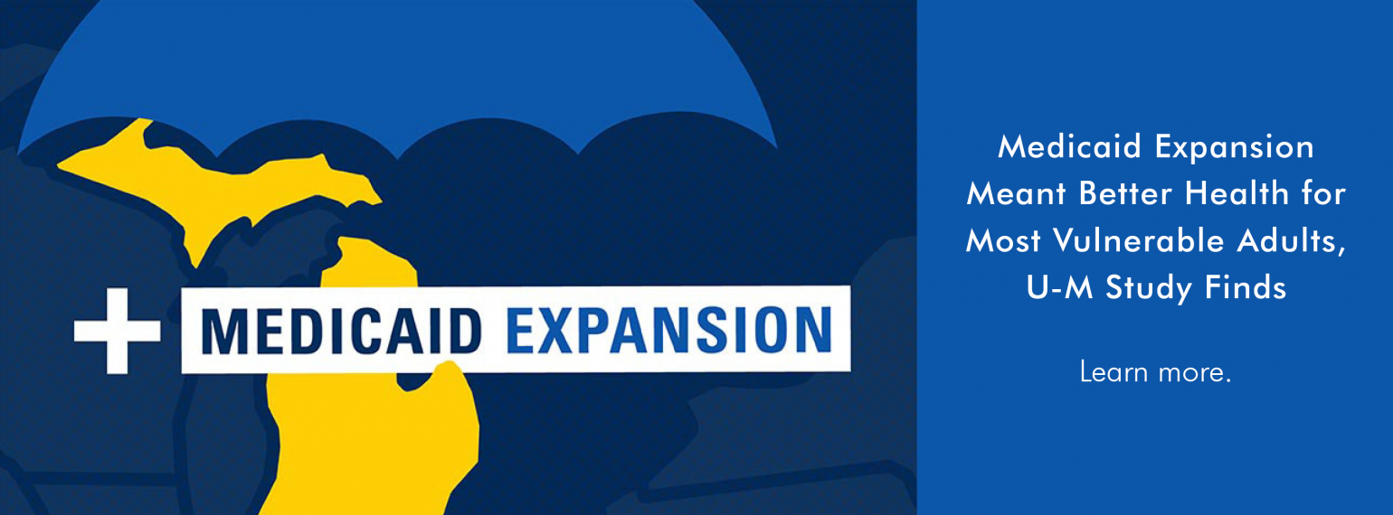 Medicaid Expansion Meant Better Health for Most Vulnerable Adults, U-M Study Finds