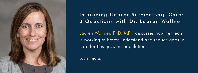 Improving Cancer Survivorship Care: 3 Questions with Dr. Lauren Wallner