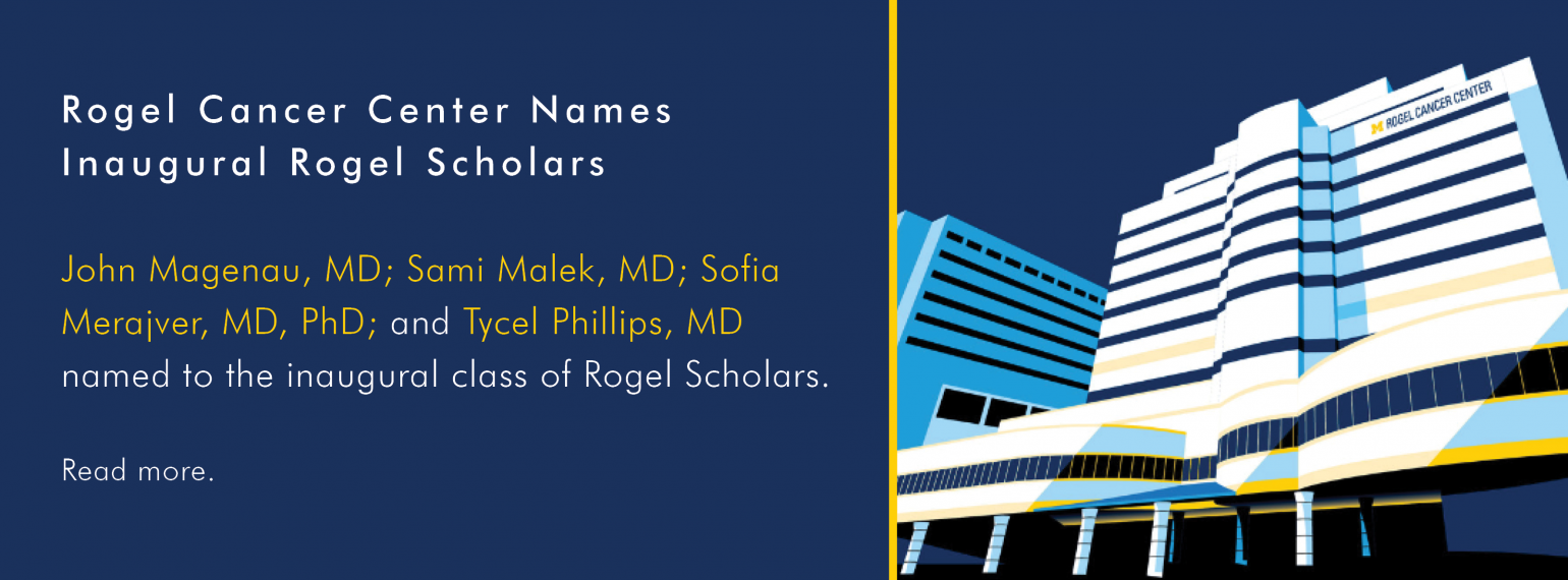 Rogel Cancer Center Names Inaugural Rogel Scholars