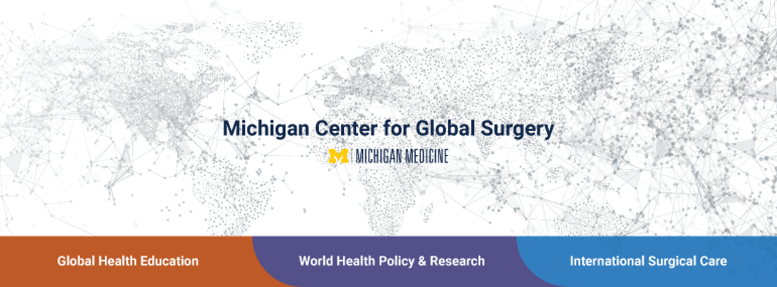 Graphic showing connections around the world with the title Michigan Center for Global Surgery and the three initiatives of Global Health Education, World Health Policy & Research, and International Surgical Care