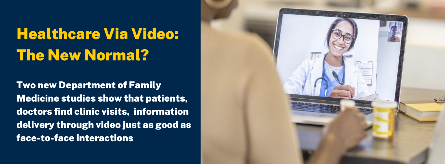 Healthcare Via Video: The New Normal? Two new Department of Family Medicine studies show patients, doctors find clinic visits, information delivery through video just as good as face-to-face interactions. Image has video visit between doctor and patient.