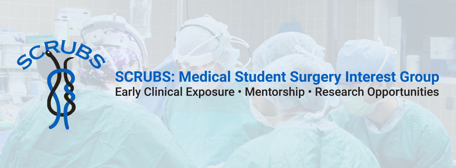 SCRUBS: Medical Student Surgery Interest Group, Early Clinical Exposure • Mentorship • Research Opportunities