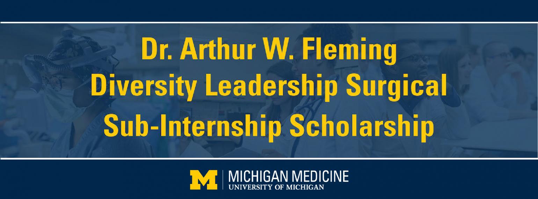 Dr. Arthur W. Fleming Diversity Leadership Surgical Sub-Internship Scholarship