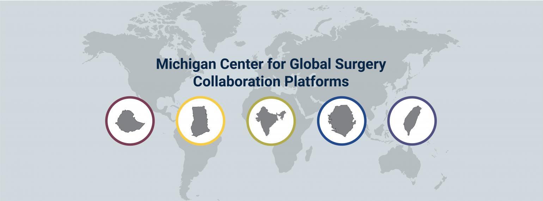 Michigan Center for Global Surgery Collaboration Platforms: Ethiopia, Ghana, India, Sierra Leone, Taiwan