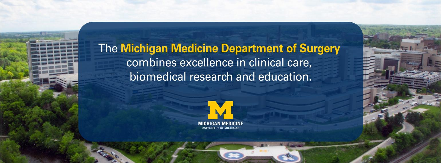 The Michigan Medicine Department of Surgery combines excellence in clinical care, biomedical research, and education.