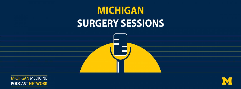 Michigan Medicine Podcast Network Michigan Surgery Sessions