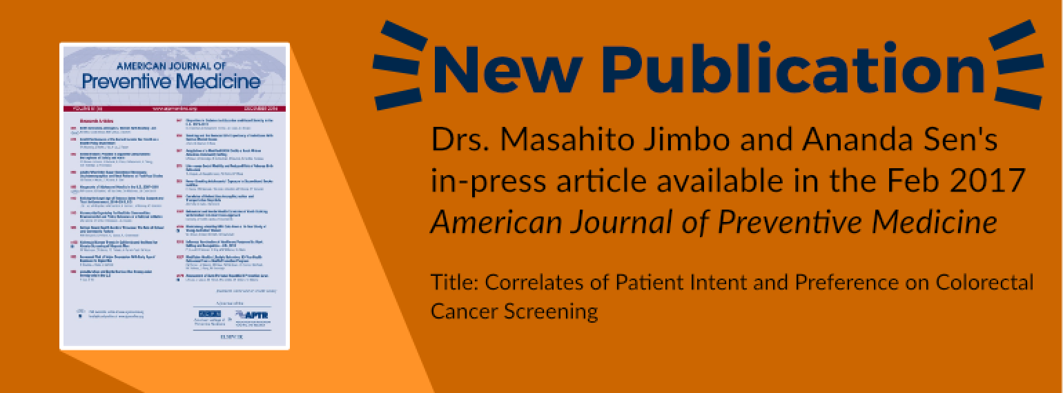 New Publication Drs. Masahito Jimbo and Ananda Sen's in-press article available in the Feb 2017 American Journal of Preventive Medicine Title: Correlates of Patient Intent and Preference on Colorectal Cancer Screening