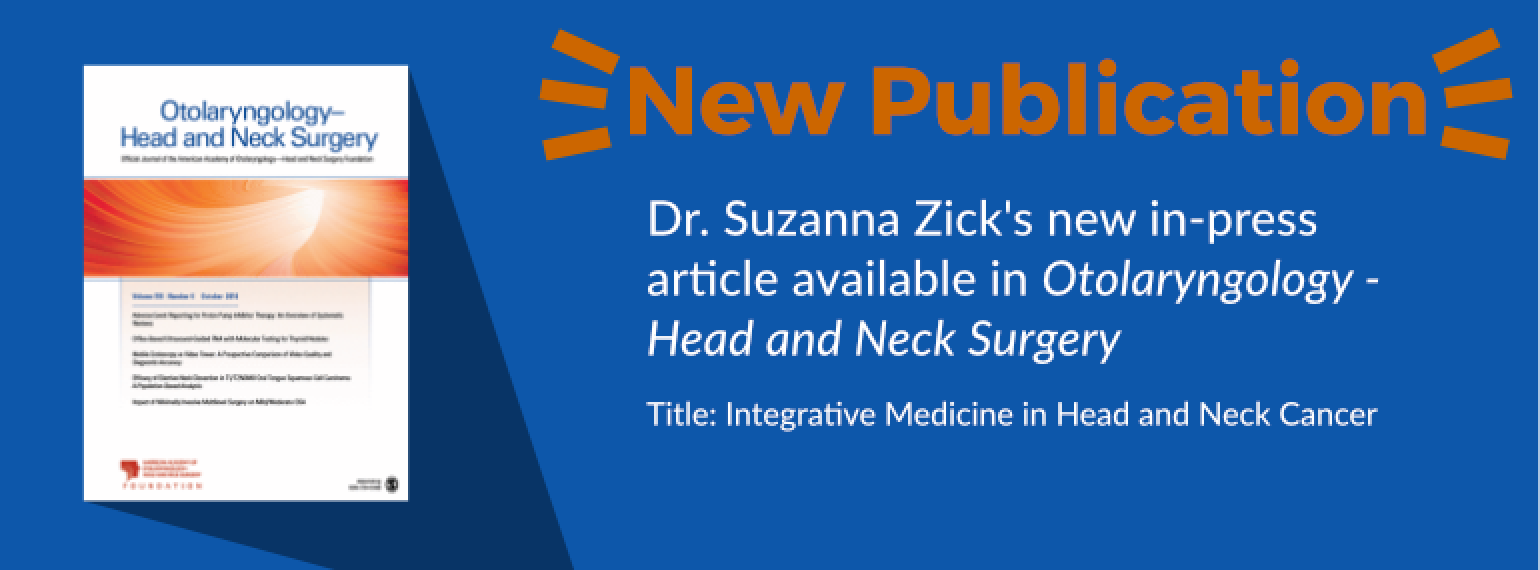 Dr. Suzanna Zick's new in-press article available in Otolaryngology - Head and Neck Surgery Title: Integrative Medicine in Head and Neck Cancer