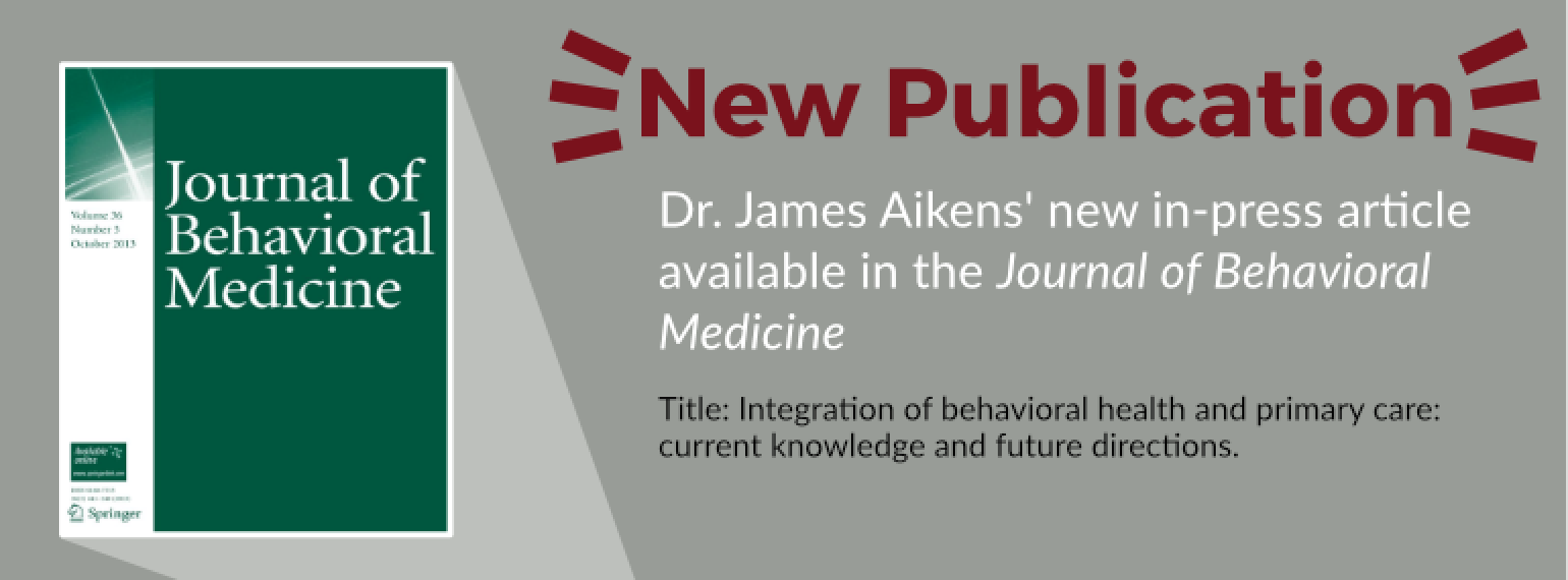 Dr. James Aikens' new in-press article available in the Journal of Behavioral Medicine  Title: Integration of behavioral health and primary care: current knowledge and future directions