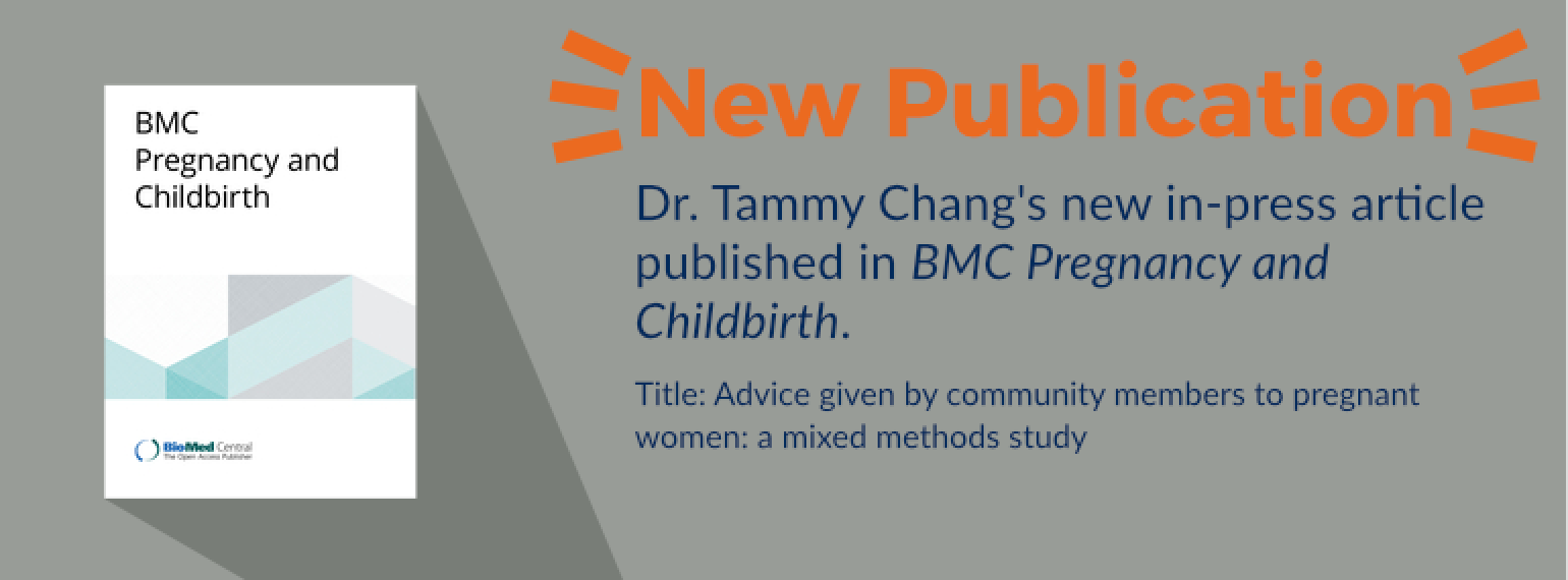New Publication - Dr. Tammy Chang's new in-press article published in BMC Pregnancy and Childbirth. Title: Advice given by community members to pregnant women: a mixed methods study