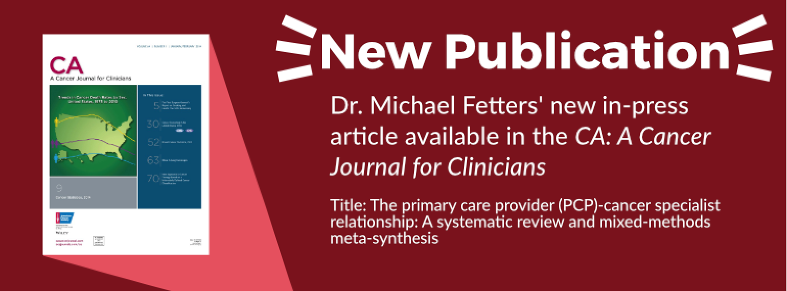 image of text: new publication Dr. Michael Fetters's new in-press article available in the CA: A Cancer Journal for Clinicians Title: The primary care provider (PCP)-cancer specialist relationship: A systematic review and mixed-methods meta-synthesis