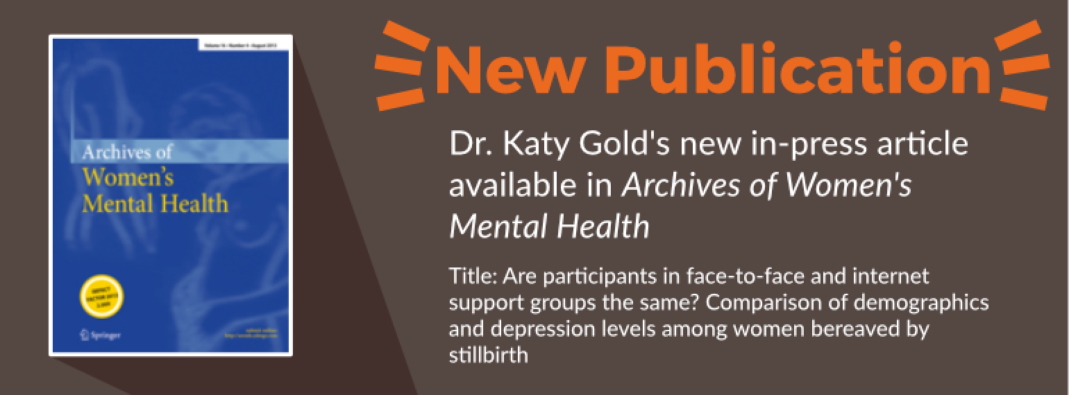 image of text: new publication Dr. Katy gold's new in-press article available in archives of women's mental health. Title: Title: Are participants in face-to-face and internet support groups the same? Comparison of demographics and depression levels among