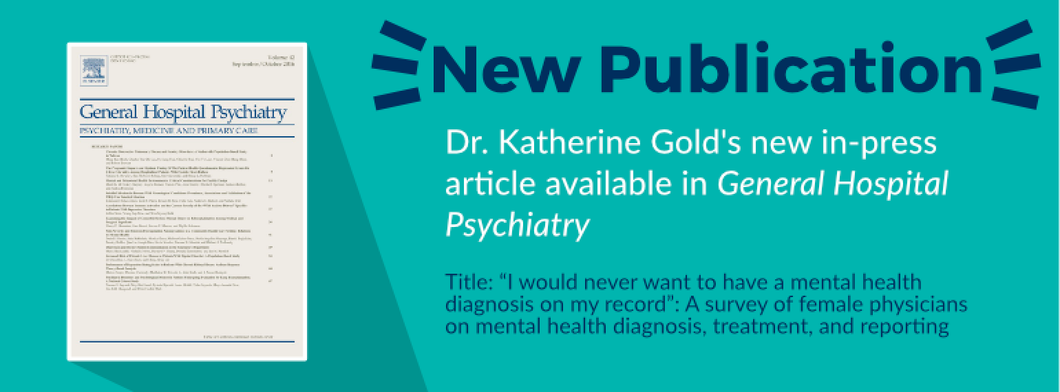 "image of text: New publication Dr. Katherine Gold's new in-press article available in General Hospital Psychiatry Title: ""I would never want to have a mental health diagnosis on my record"": A survey of female physicians on mental health diagnosis, treatm"