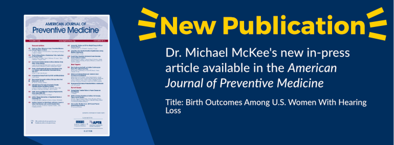 image of text: new publication Dr. michael mckee's new in-press article available in the American Journal of Preventive Medicine Title: Birth Outcomes Among U.S. Women With Hearing Loss