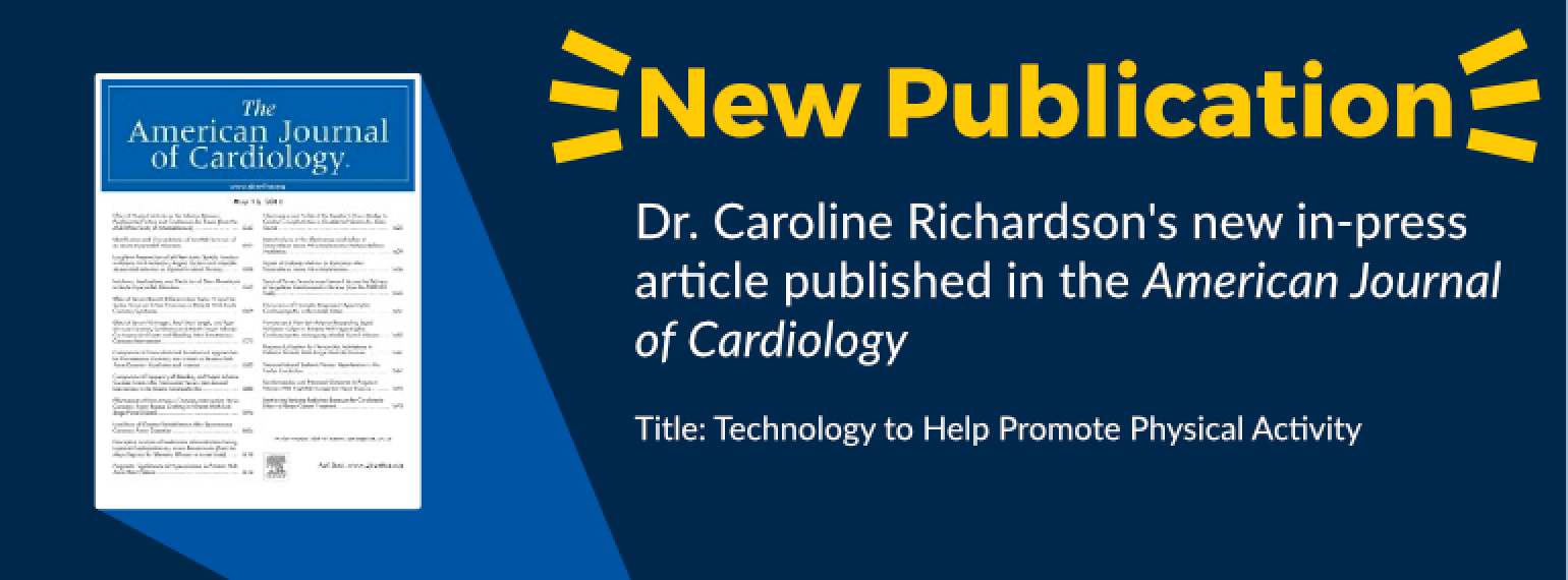 New Publication Dr. Caroline Richardson's new in-press article published in the American Journal of Cardiology Title: Technology to Help Promote Physical Activity