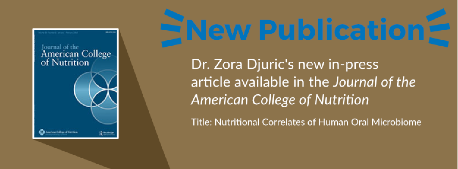 Dr. Zora Djuric's new in-press article available in the Journal of the American College of Nutrition Title: Nutritional Correlates of Human Oral Microbiome
