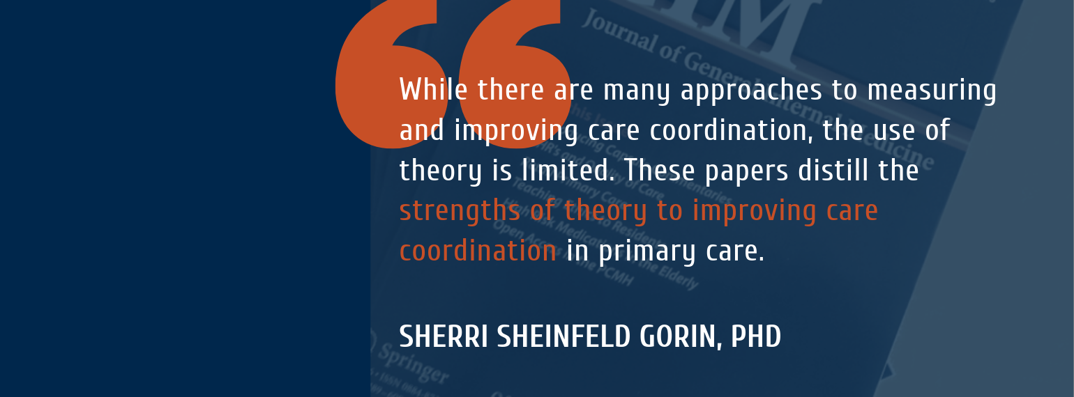 While there are many approaches to measuring and improving care coordination, the use of theory is limited. These papers distill the strengths of theory to improving care coordination in primary care.