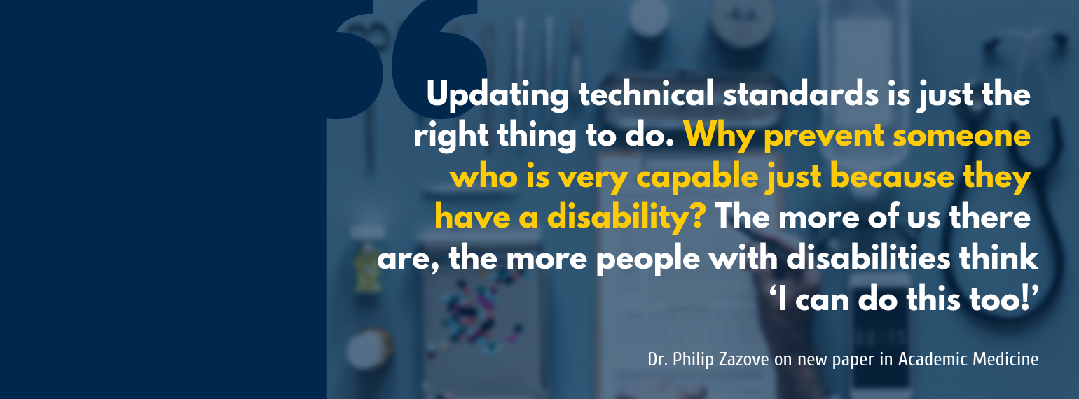 Updating technical standards is just the right thing to do. Why prevent someone who is very capable just because they have a disability? The more of us there are, the more people with disabilities think 'I can do this too!' Philip Zazove